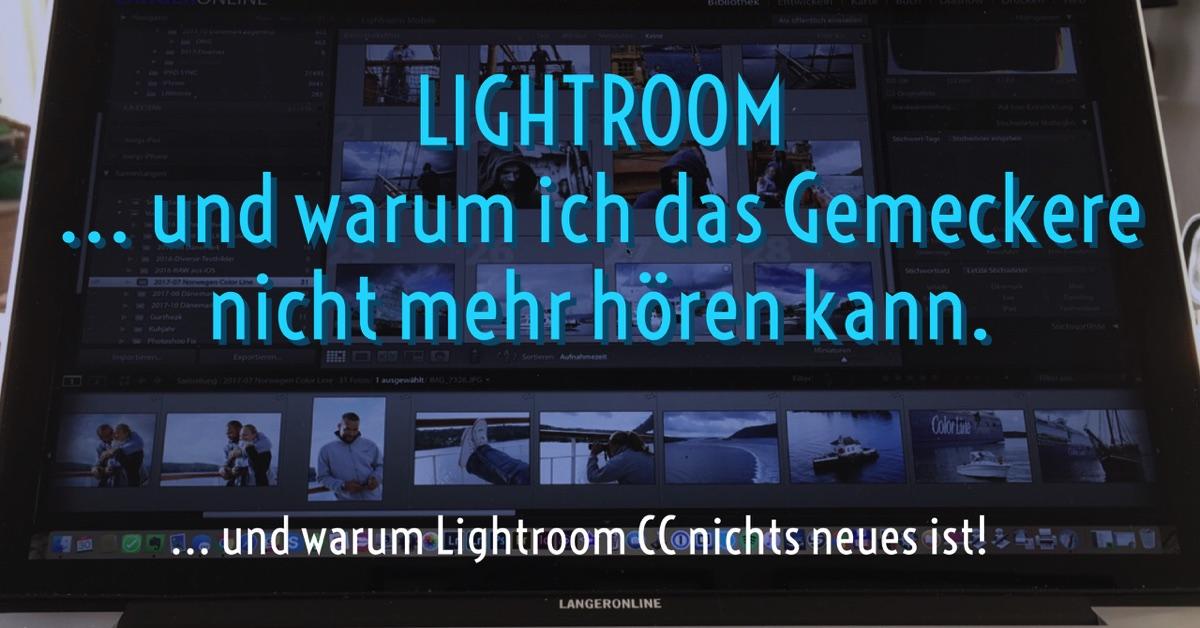 Lightroom CC – und warum ich das Gemeckere nicht mehr hören kann!
