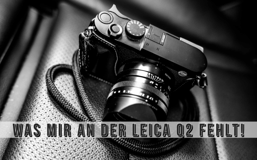 Was mir an der Leica Q2 fehlt